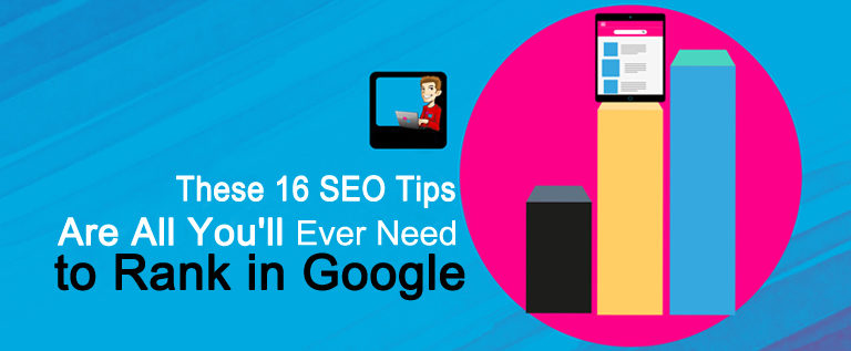 These 16 SEO Tips Are All You'll Ever Need to Rank in Google